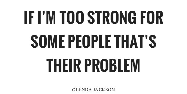 if-im-too-strong-for-some-people-thats-their-problem-quote-1