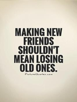 making-new-friends-shouldnt-mean-losing-old-ones-quote-1
